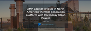 AMP Capital invests in North American thermal generation platform with Invenergy Clean Power