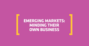 emerging markets minding their own business