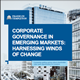 Corporate Governance In Emerging Markets: Harnessing Winds Of Change