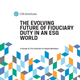 the evolving future of fiduciary duty in an esg world