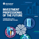 Investment Professional of the Future - Changing Roles, Skills, and Organisational Cultures